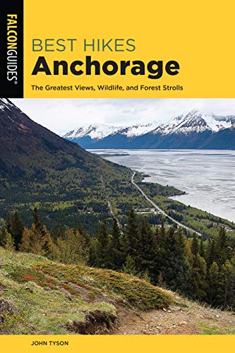 Best Hikes Anchorage: The Greatest Views, Wildlife, and Forest Strolls (Best Hikes Near Series)