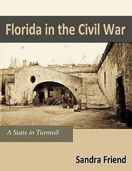 Florida In The Civil War: A State of Turmoil by [Friend, Sandra]