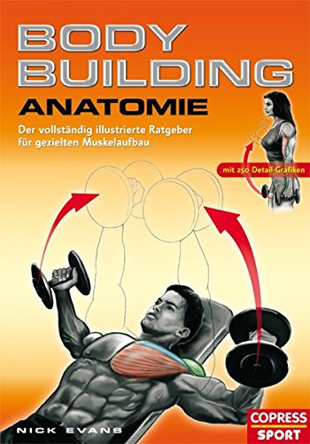 Bodybuilding Anatomie: Der vollständig illustrierte Ratgeber für gezielten Muskelaufbau