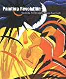 Painting Revolution : Kandinsky, Malevich and the Russian Avant Garde, John Bowlt, 0967845106
