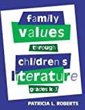 Family Values Through Children's Literature, Patricia Roberts, 0810836823