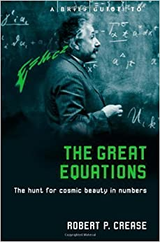 Book A Brief Guide to the Great Equations by Crease, Robert (2009)