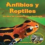 Anfibios y Reptiles: un libro de comparación y contraste [Amphibians and Reptiles: A Book Comparing and Contrasting] | Katharine Hall