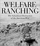 Welfare Ranching, George Wuerthner and Mollie Yoneko Matteson, 1559639423