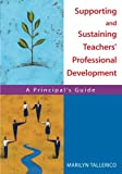 Supporting and Sustaining Teachers′ Professional Development: A Principal′s Guide