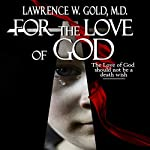 For the Love of God | Lawrence W. Gold M.D.