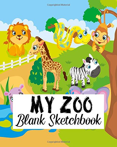 My Zoo Blank Sketchbook: Blank Sketchbook, Blank Paper For Drawing, Sketching And Doodling (Volume 8)