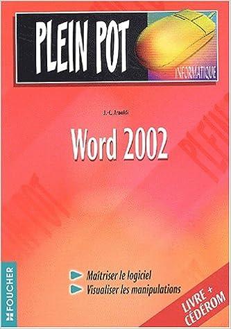 Téléchargement de livres électroniques au format texte gratuit Plein Pot Informatique : Word 2002 (1 livre + 1 CD-Rom) by Jean-Claude Arnoldi 2216093424 in French ePub