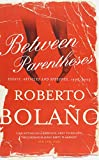 Front cover for the book Between parentheses: essays, articles and speeches, 1998-2003 by Roberto Bolaño