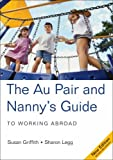 The Au Pair and Nanny's Guide to Working Abroad (Au Pair & Nanny's Guide to Working Abroad)