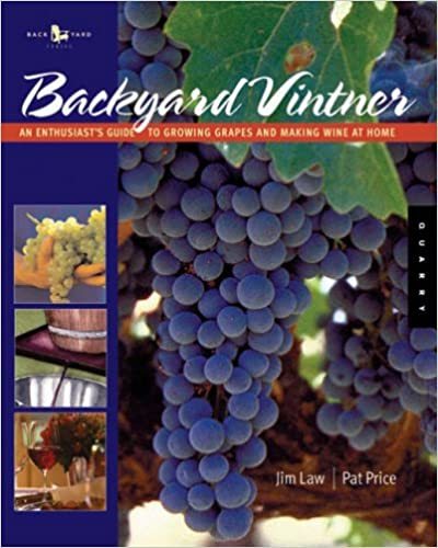 The Backyard Vintner: An Enthusiast's Guide to Growing Grapes and Making Wine at Home: The Wine Enthusiast's Guide to Growing Grapes and Making Wine at Home