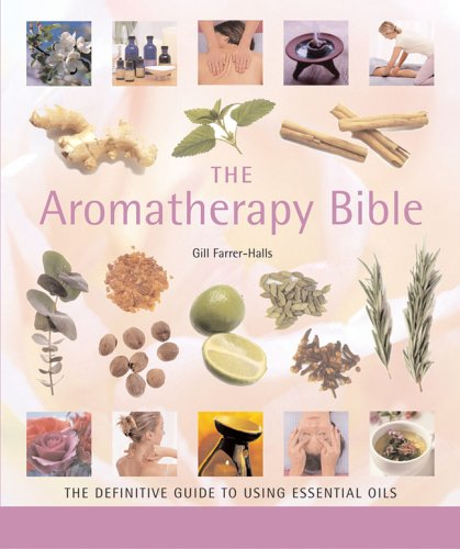 The Aromatherapy Bible The Definitive Guide to Using Essential Oils