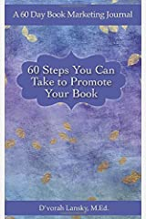 60 Steps You Can Take to Promote Your Book: A 60 Day Book Marketing Journal Paperback