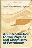 An Introduction to the Physics and Chemistry of Petroleum, Robert R. Kinghorn, 0471900540