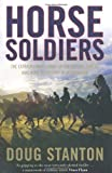 By Doug Stanton Horse Soldiers: The Extraordinary Story of a Band of Special Forces Who Rode to Victory in Afghanist (paperback / softback) [Paperback]