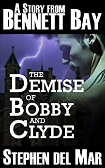 The Demise of Bobby & Clyde (Stories from Bennett Bay) by [del Mar, Stephen]