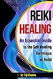 Reiki Healing: An Essential Guide to the Self Healing Technique of Reiki - ( Reiki Therapy | Reiki Treatment | Reiki Attunement | Reike )
