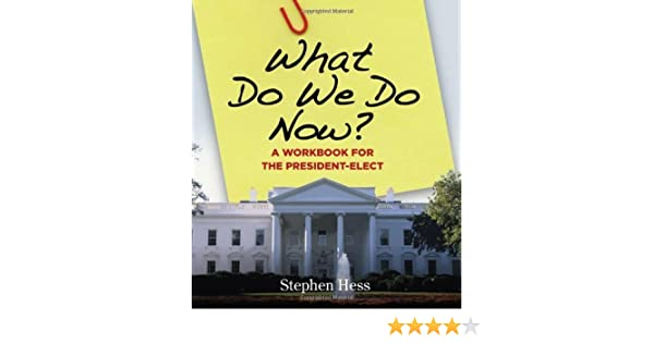Download What Do We Do Now?: A Workbook For The President Elect