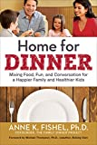 Home for Dinner: Mixing Food, Fun, and Conversation for a Happier Family and Healthier Kids (UK Professional Business Management / Business)