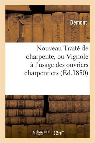 Télécharger en ligne Nouveau Traité de charpente, ou Vignole à l'usage des ouvriers charpentiers: et de tous les constructeurs pdf