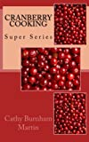 Cranberry Cooking: Super Series (Volume 1)