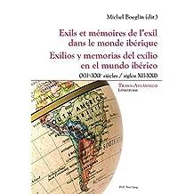 Exils et mémoires de l'exil dans le monde ibérique - Exilios y memorias del exilio en el mundo ibérico: (XIIe-XXIe siècles) - (siglos XII-XXI)