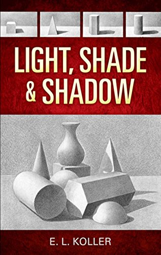 (Light, Shade and Shadow (Dover Art Instruction))