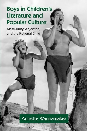 Boys in Children's Literature and Popular Culture: Masculinity, Abjection, and the Fictional Child (Childrens Literature