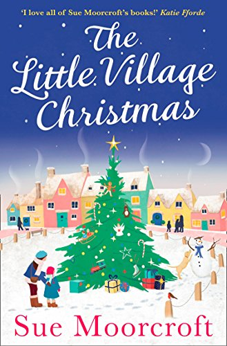The Little Village Christmas: The most heartwarming, cosy romance you'll read this Christmas! (Moorcroft Christmas)