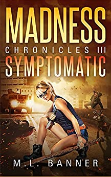 SYMPTOMATIC: An Apocalyptic Horror Thriller (MADNESS Chronicles Book 3) by [Banner, M.L.]