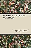 Amazon / Reitell Press: Walnut Culture In California, Walnut Blight (Ralph Eliot Smith)