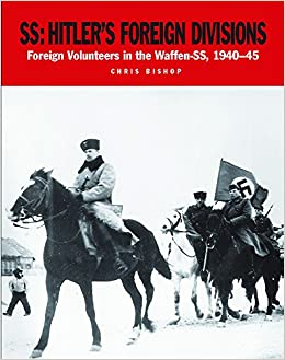 SS: Hitler's Foreign Divisions: Foreign Volunteers in the Waffen-SS