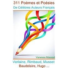 311 Poèmes et Poésies de Célèbres Auteurs Français (Verlaine, Rimbaud, Baudelaire, Musset, Hugo ...) (French Edition)