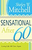 Sensational After 60, Shirley W. Mitchell, 1603747478