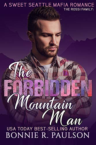 The Forbidden Mountain Man: The Rossi Family (A Sweet Seattle Mafia Romance Book 3) by [Paulson, Bonnie]