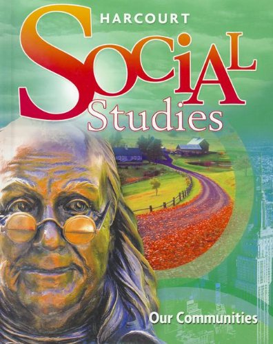 Harcourt Social Studies: Student Edition Grade 3 Our Communities 2010
