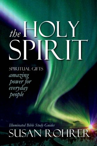 The Holy Spirit - Spiritual Gifts: Amazing Power for Everyday People (Illuminated Bible Study Guides)