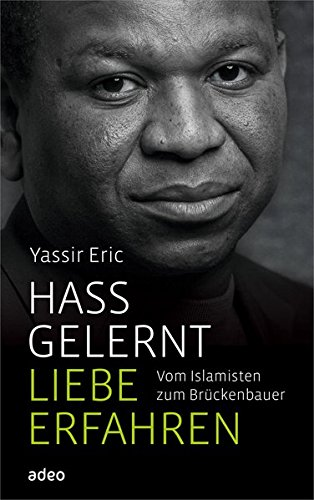 Hass gelernt, Liebe erfahren: Vom Islamisten zum Brückenbauer.