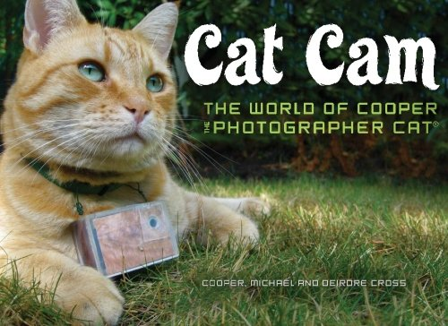 Download Cat Cam: The World of Cooper the Photographer Cat PDF