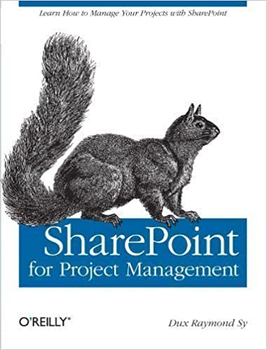 PMIS first SharePoint for Project Management: How to Create a Project Management Information System Edition by Dux Raymond Sy published by OReilly Media with SharePoint 1st 2008