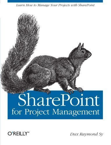 Read Online SharePoint for Project Management: How to Create a Project Management Information System (PMIS) with SharePoint 1st (first) Edition by Dux Raymond Sy published by O'Reilly Media (2008) pdf epub