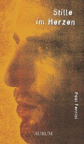 Stille im Herzen Gebundenes Buch – 4. Oktober 2002 Paul Ferrini Aurum in J.Kamphausen 389901460X Esoterik