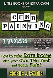 Curb Painting for Spare Income - How to Guide - Make Side Cash by Painting Curb Numbers: Little Books of Extra Cash - Entrepreneur Success Series