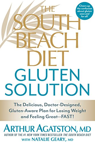 The South Beach Diet Gluten Solution: The Delicious, Doctor-Designed, Gluten-Aware Plan for Losing Weight and Feeling Great–FAST!