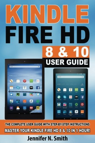 kindle-fire-hd-8-10-user-guide-the-complete-user-guide-with-step-by-step-instructions-master-your-ki