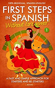 First Steps in Spanish: without grammar! #1: A fast and simple approach for starters and re-starters. 100% bilingual, Spanish-English (English Edition) de [Click-books Digital Media]
