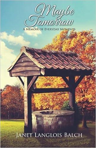 Maybe Tomorrow: A Memoir of Everyday Moments: Amazon.es: Balch, Janet Langlois: Libros en idiomas extranjeros