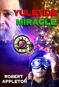 Yuletide Miracle (The Steam Clock Legacy Book 3) by [Appleton, Robert]