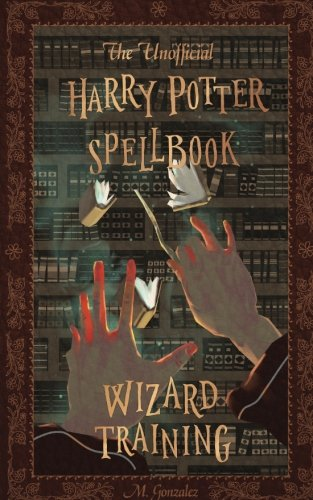 The Unofficial Harry Potter Spellbook: Wizard Training: Full Color Version