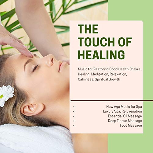 (The Touch Of Healing (Music For Restoring Good Health, Chakra Healing, Meditation, Relaxation, Calmness, Spiritual Growth) (New Age Music For Spa, Luxury Spa, Rejuvenation, Essential Oil Massage, Deep Tissue Massage, Foot Massage))